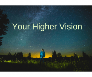 your higher vision